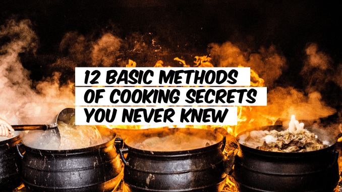 12 Basic Methods Of Cooking Secrets You Never Knew